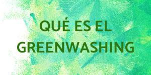 Greenwashing: qué es, cómo funciona y ejemplos